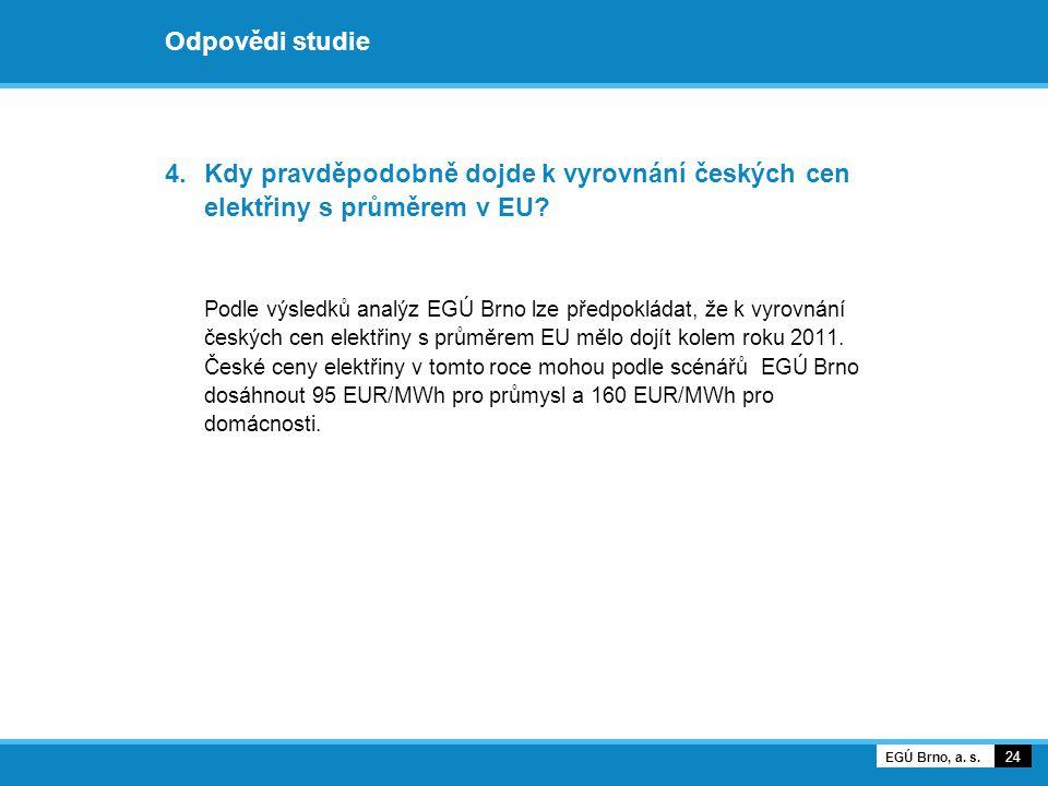 Odpovědi studie 4.Kdy pravděpodobně dojde k vyrovnání českých cen elektřiny s průměrem v EU? Podle výsledků analýz EGÚ Brno lze předpokládat, že k vyr