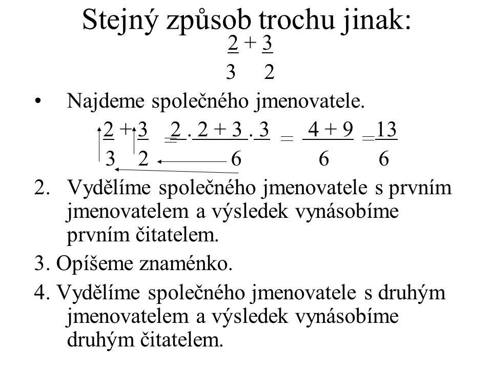 Stejný způsob trochu jinak: 2 + 3 3 2 Najdeme společného jmenovatele.
