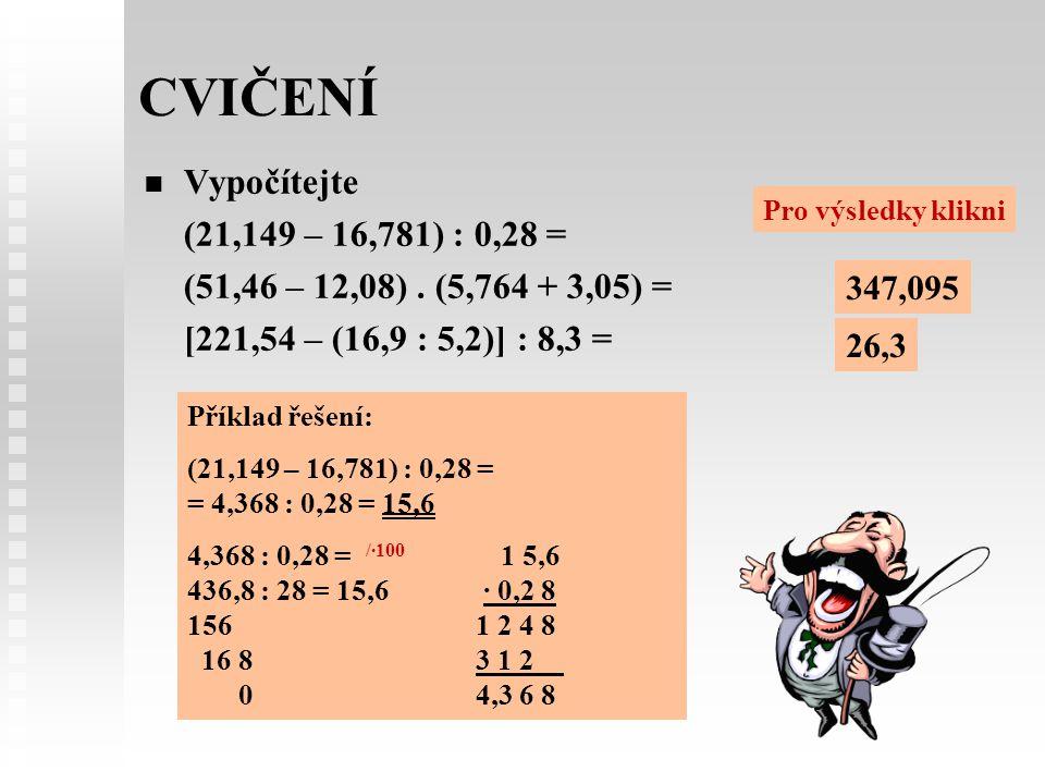 CVIČENÍ Vypočítejte (21,149 – 16,781) : 0,28 = (51,46 – 12,08).