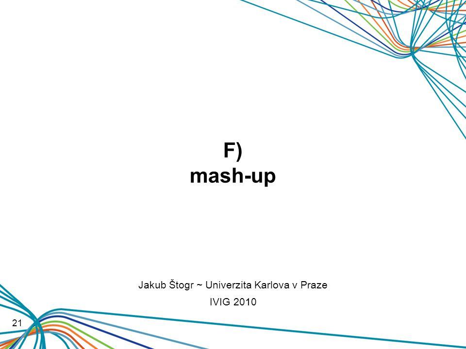 F) mash-up 21 Jakub Štogr ~ Univerzita Karlova v Praze IVIG 2010