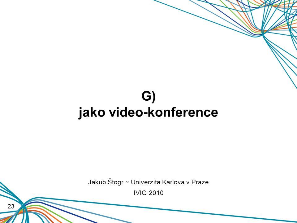 G) jako video-konference 23 Jakub Štogr ~ Univerzita Karlova v Praze IVIG 2010