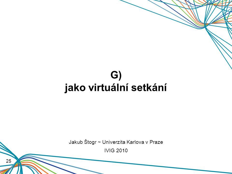 G) jako virtuální setkání 25 Jakub Štogr ~ Univerzita Karlova v Praze IVIG 2010