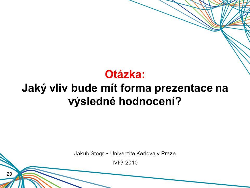 Otázka: Jaký vliv bude mít forma prezentace na výsledné hodnocení.
