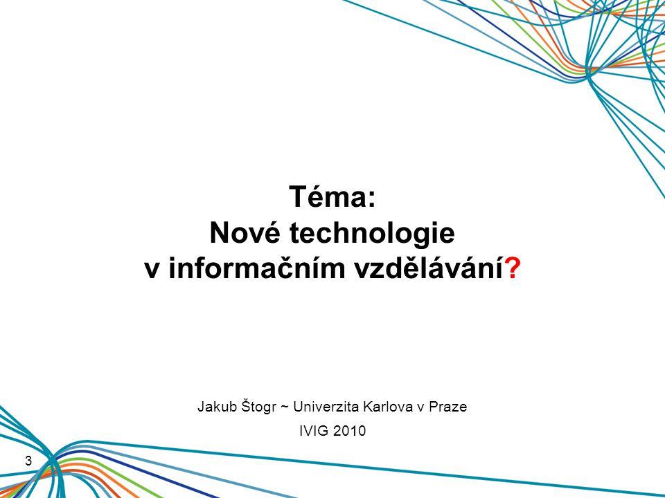 Téma: Nové technologie v informačním vzdělávání.