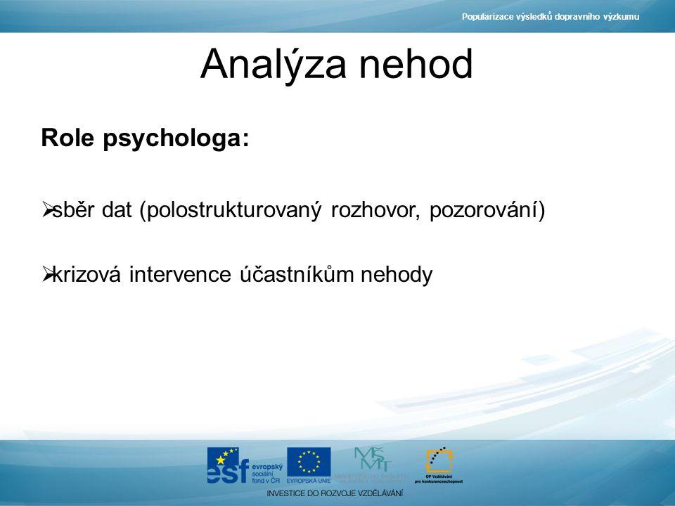 Analýza nehod Role psychologa:  sběr dat (polostrukturovaný rozhovor, pozorování)  krizová intervence účastníkům nehody Popularizace výsledků dopravního výzkumu