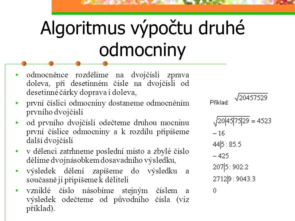 Algoritmus výpočtu druhé odmocniny odmocněnce rozdělíme na dvojčísli zprava doleva, při desetinném čísle na dvojčísli od desetinné čárky doprava i dol