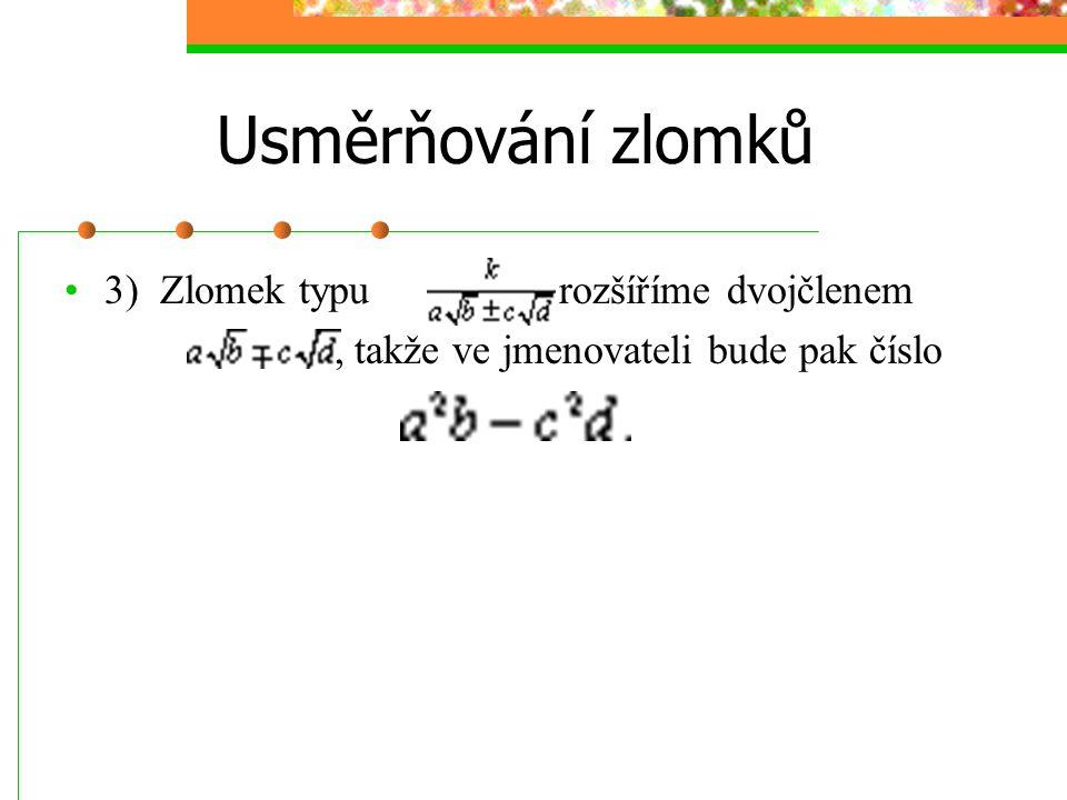 Usměrňování zlomků 3) Zlomek typu rozšíříme dvojčlenem, takže ve jmenovateli bude pak číslo