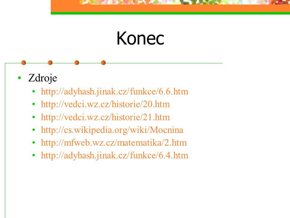 Konec Zdroje http://adyhash.jinak.cz/funkce/6.6.htm http://vedci.wz.cz/historie/20.htm http://vedci.wz.cz/historie/21.htm http://cs.wikipedia.org/wiki/Mocnina http://mfweb.wz.cz/matematika/2.htm http://adyhash.jinak.cz/funkce/6.4.htm