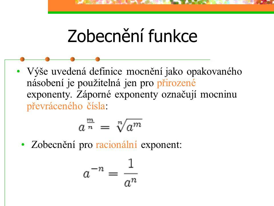 Zobecnění funkce Výše uvedená definice mocnění jako opakovaného násobení je použitelná jen pro přirozené exponenty. Záporné exponenty označují mocninu