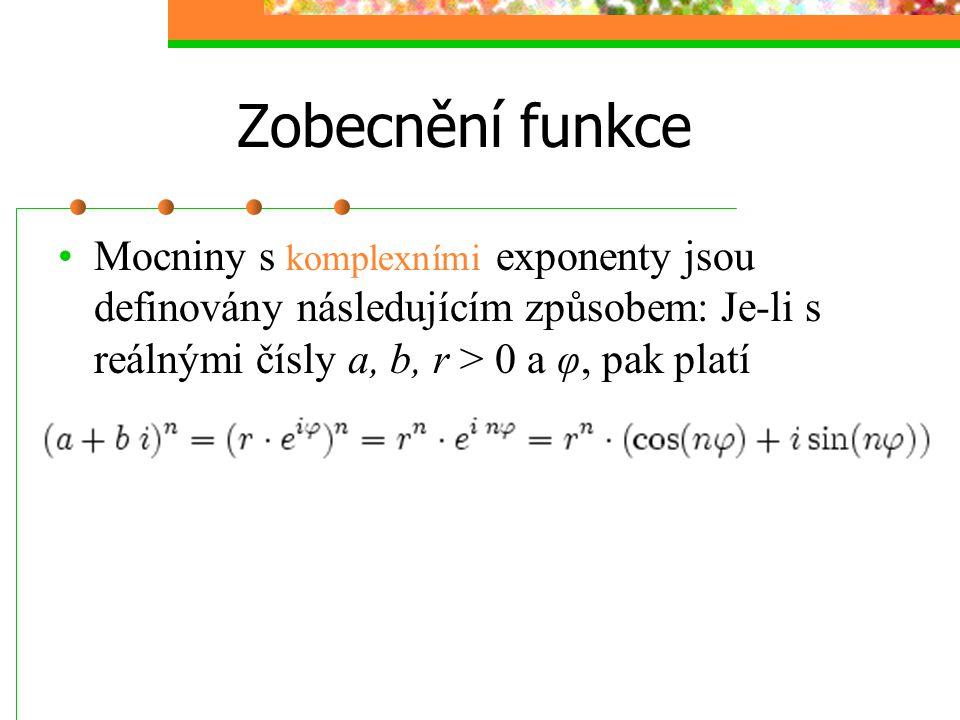 Zobecnění funkce Mocniny s komplexními exponenty jsou definovány následujícím způsobem: Je-li s reálnými čísly a, b, r > 0 a φ, pak platí