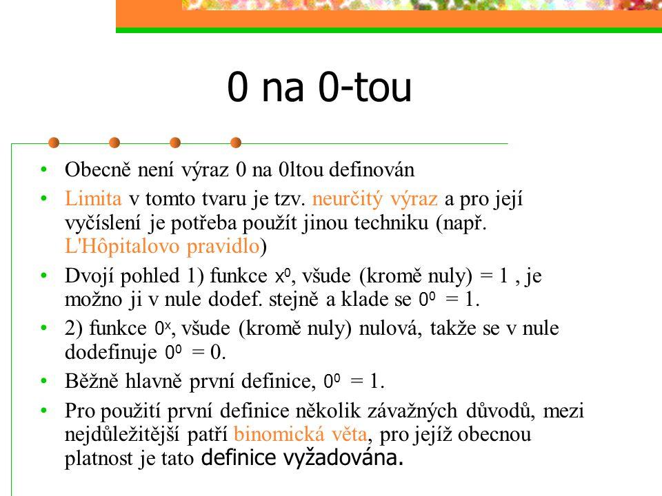 0 na 0-tou Obecně není výraz 0 na 0ltou definován Limita v tomto tvaru je tzv. neurčitý výraz a pro její vyčíslení je potřeba použít jinou techniku (n