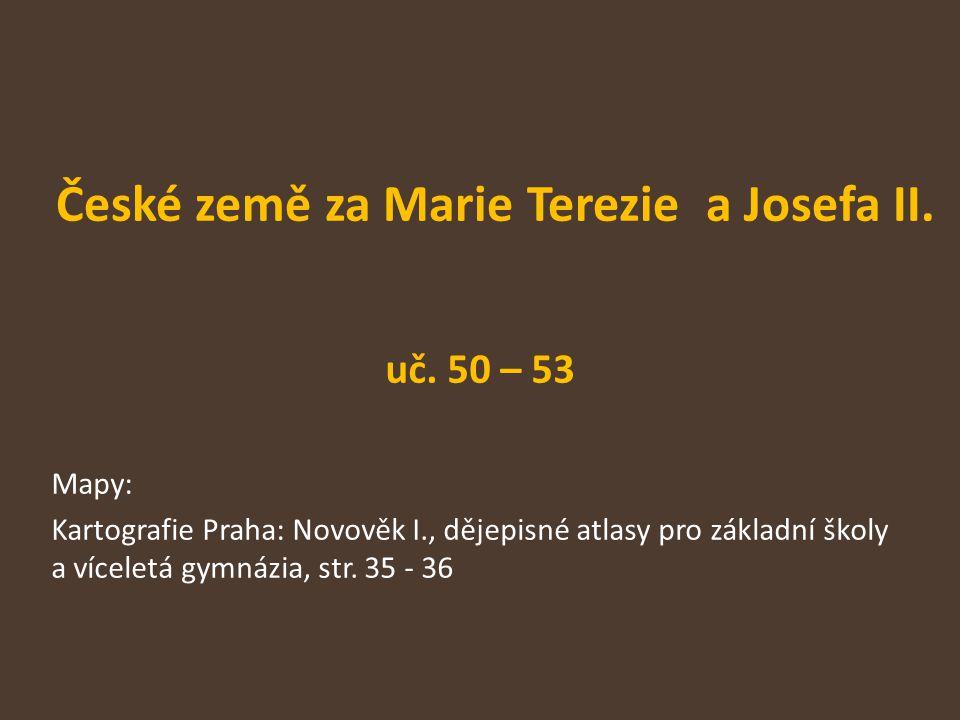 České země za Marie Terezie a Josefa II. uč. 50 – 53 Mapy: Kartografie Praha: Novověk I., dějepisné atlasy pro základní školy a víceletá gymnázia, str