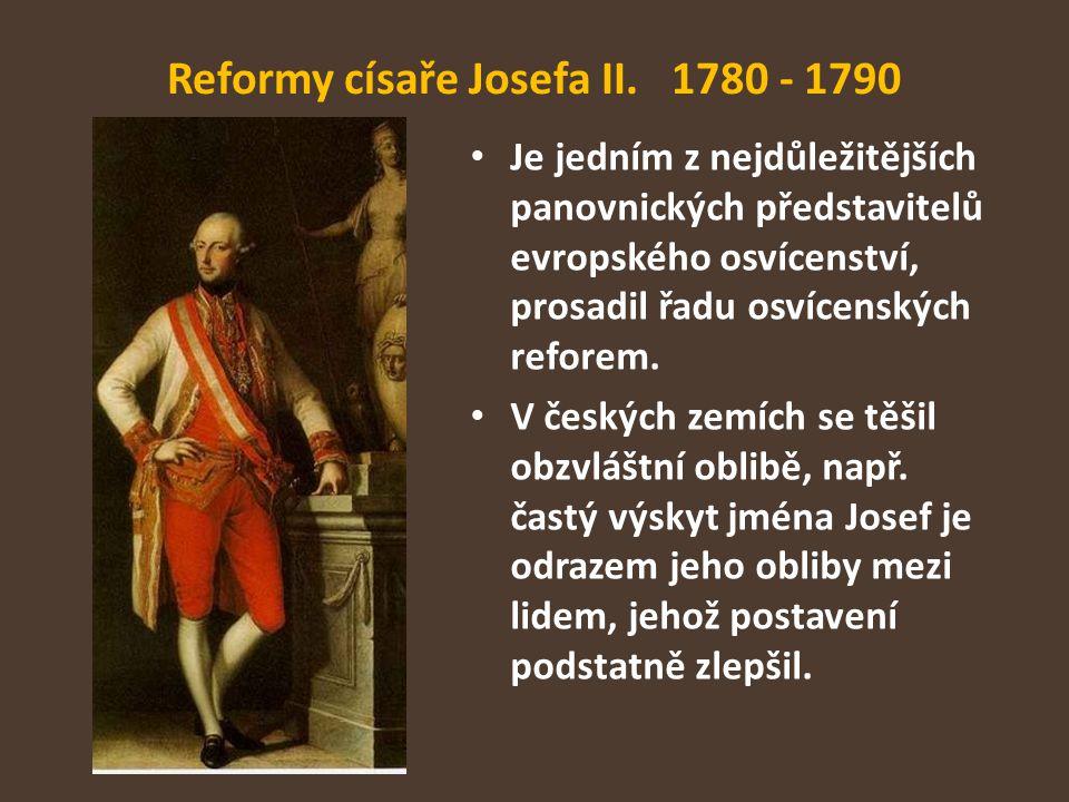 Reformy císaře Josefa II. 1780 - 1790 Je jedním z nejdůležitějších panovnických představitelů evropského osvícenství, prosadil řadu osvícenských refor