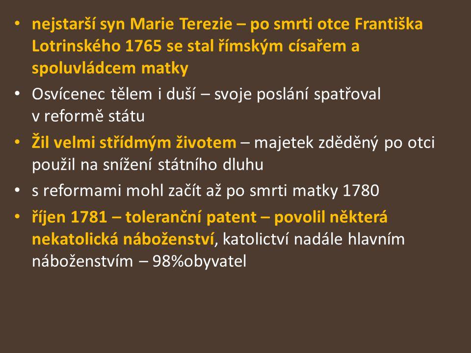 nejstarší syn Marie Terezie – po smrti otce Františka Lotrinského 1765 se stal římským císařem a spoluvládcem matky Osvícenec tělem i duší – svoje pos