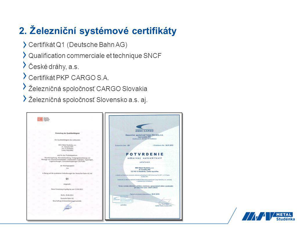2. Železniční systémové certifikáty Certifikát Q1 (Deutsche Bahn AG) Qualification commerciale et technique SNCF České dráhy, a.s. Certifikát PKP CARG