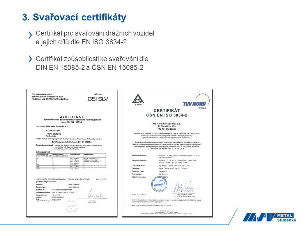 3. Svařovací certifikáty Certifikát pro svařování drážních vozidel a jejich dílů dle EN ISO 3834-2 Certifikát způsobilosti ke svařování dle DIN EN 150