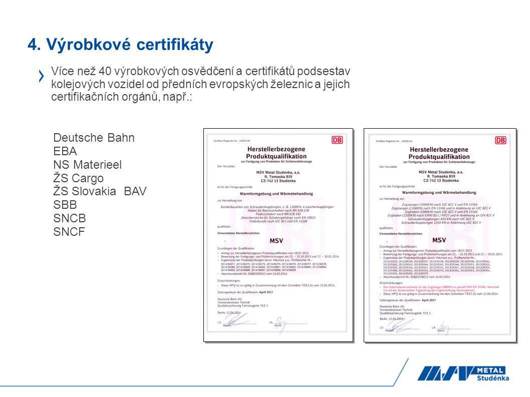 4. Výrobkové certifikáty Více než 40 výrobkových osvědčení a certifikátů podsestav kolejových vozidel od předních evropských železnic a jejich certifi