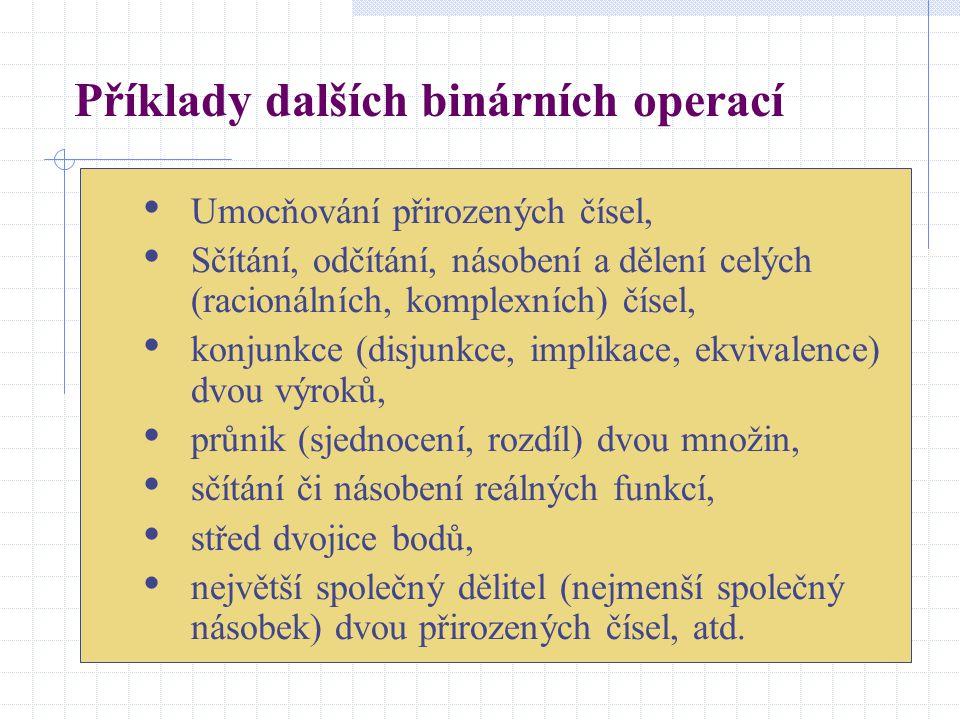 Příklady dalších binárních operací Umocňování přirozených čísel, Sčítání, odčítání, násobení a dělení celých (racionálních, komplexních) čísel, konjun