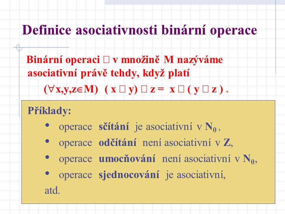 Definice asociativnosti binární operace Binární operaci  v množině M nazýváme asociativní právě tehdy, když platí (  x,y,z  M) ( x  y)  z = x  (