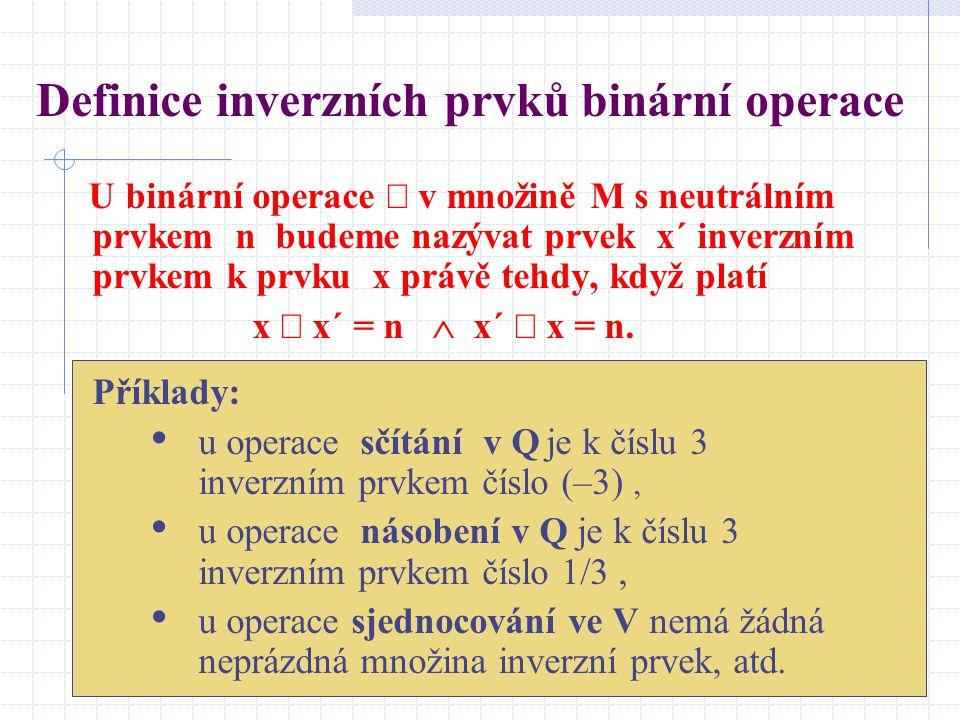 Definice inverzních prvků binární operace U binární operace  v množině M s neutrálním prvkem n budeme nazývat prvek x´ inverzním prvkem k prvku x prá