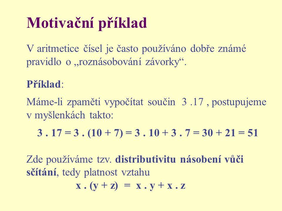 """Motivační příklad V aritmetice čísel je často používáno dobře známé pravidlo o """"roznásobování závorky"""". Příklad: Máme-li zpaměti vypočítat součin 3.17"""