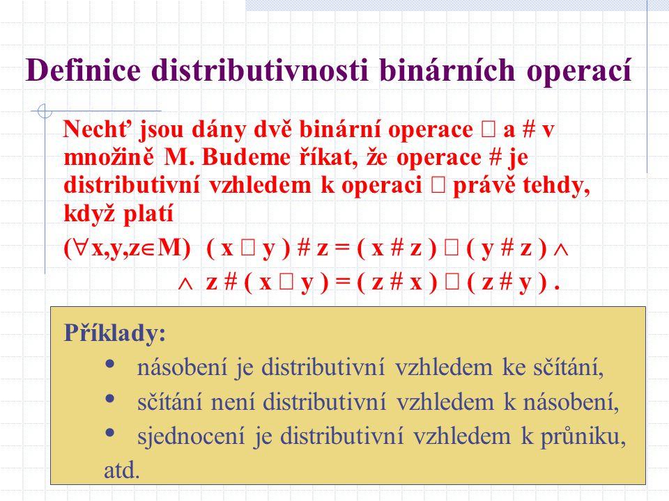 Definice distributivnosti binárních operací Nechť jsou dány dvě binární operace  a  v množině M. Budeme říkat, že operace  je distributivní vzhlede