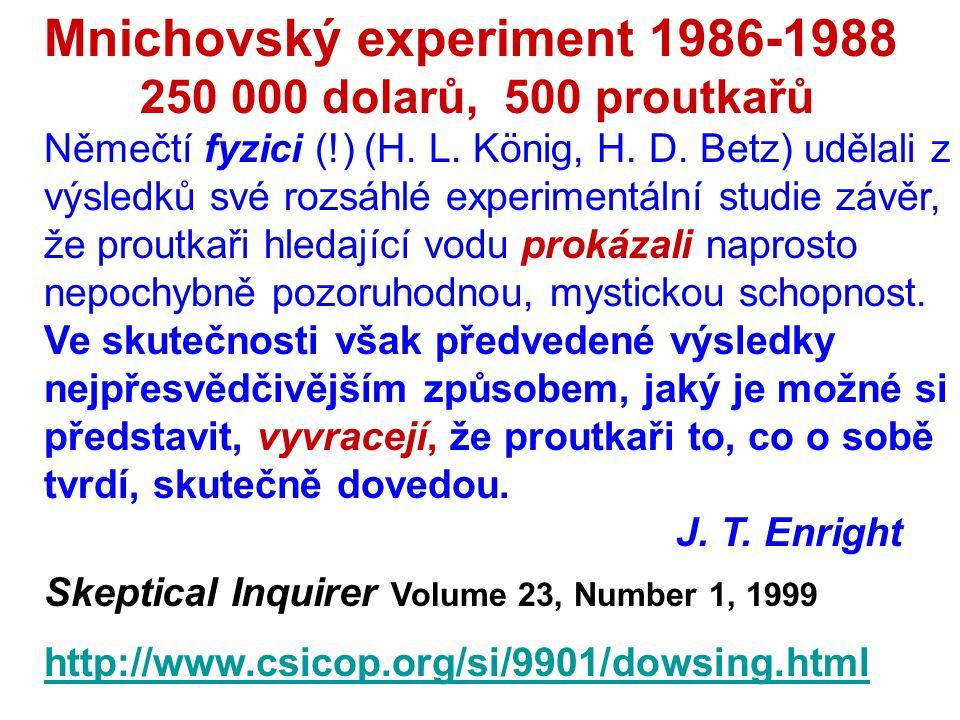 Mnichovský experiment 1986-1988 250 000 dolarů, 500 proutkařů Němečtí fyzici (!) (H. L. König, H. D. Betz) udělali z výsledků své rozsáhlé experimentá