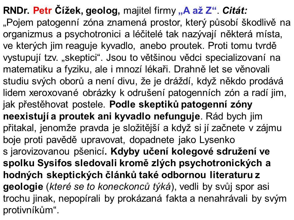 """RNDr. Petr Čížek, geolog, majitel firmy """"A až Z"""". Citát: """"Pojem patogenní zóna znamená prostor, který působí škodlivě na organizmus a psychotronici a"""