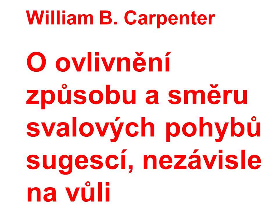 William B. Carpenter O ovlivnění způsobu a směru svalových pohybů sugescí, nezávisle na vůli