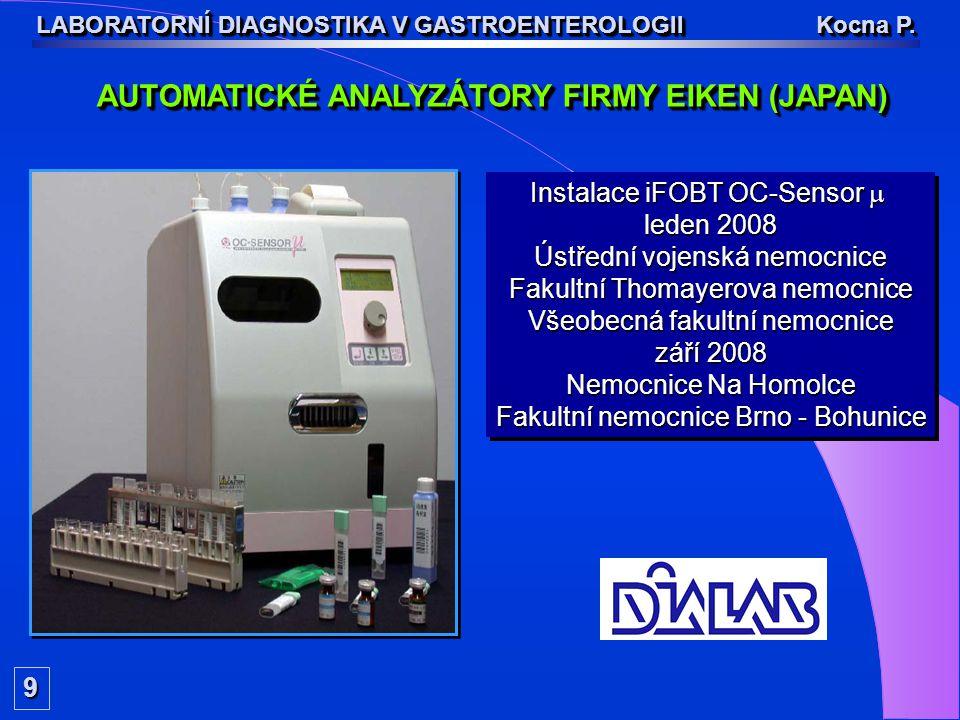 AUTOMATICKÉ ANALYZÁTORY FIRMY EIKEN (JAPAN) LABORATORNÍ DIAGNOSTIKA V GASTROENTEROLOGII Kocna P. 9 Instalace iFOBT OC-Sensor  leden 2008 Ústřední voj