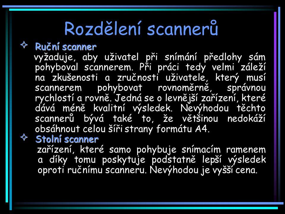 Rozdělení scannerů Ruční scanner vyžaduje, aby uživatel při snímání předlohy sám pohyboval scannerem.