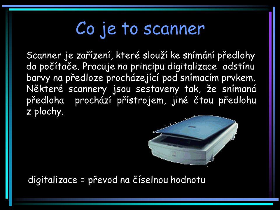 Scanner je zařízení, které slouží ke snímání předlohy do počítače.