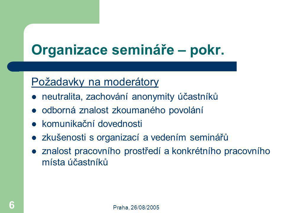 Praha, 26/08/2005 6 Organizace semináře – pokr.