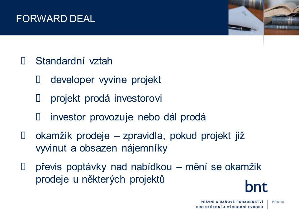 FORWARD DEAL  prodej projektu investorovi k okamžiku vydání územního rozhodnutí  zároveň závazek developera pro investora projekt developovat (vyvinout)  okamžik převodu projektu na investora - často časově velmi blízko okamžiku, kdy projekt (pozemky, společnost) nabývá developer sám – někdy označováno jako forward deal  otázka - jak právně zajistit