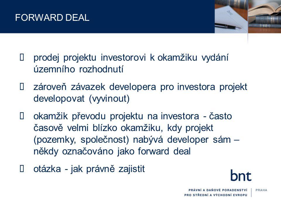 FORWARD DEAL  smlouva  převod – standardní smlouva o převodu  development – není žádná typová smlouva – specifická (nepojmenovaná) smlouva  smluvní strany  převod – developer a investor  development – developer a projektová společnost – smlouva uzavřena před či při převodu; obsah samozřejmě vyjednáván s investorem  částečná závislost těchto smluv