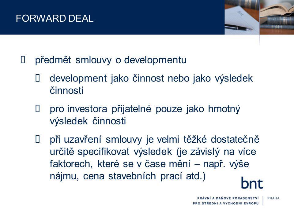 FORWARD DEAL  předmět smlouvy o developmentu  development jako činnost nebo jako výsledek činnosti  pro investora přijatelné pouze jako hmotný výsl
