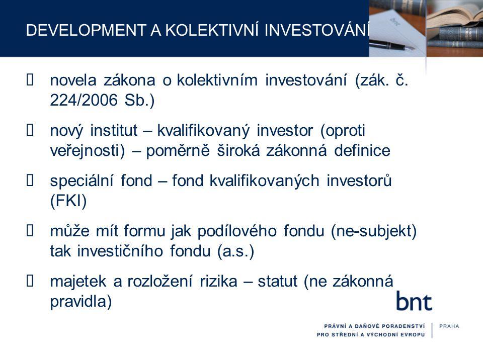 DEVELOPMENT A KOLEKTIVNÍ INVESTOVÁNÍ  daňové zvýhodnění – sazba daně u investičního fondu – 5%  zákon neřeší u FKI množství otázek – na základě dotazů ČNB vydala Úřední sdělení, ze kterého vyplývá  vymezení okruhu investorů (koncern)  provádění developmentu  integrace projektové společnosti (převod jmění)