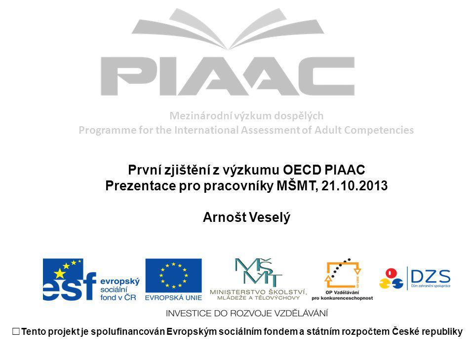 Mezinárodní výzkum dospělých Programme for the International Assessment of Adult Competencies První zjištění z výzkumu OECD PIAAC Prezentace pro praco