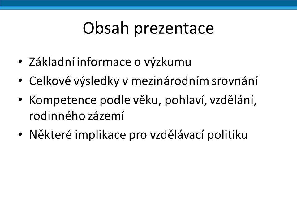 Obsah prezentace Základní informace o výzkumu Celkové výsledky v mezinárodním srovnání Kompetence podle věku, pohlaví, vzdělání, rodinného zázemí Někt
