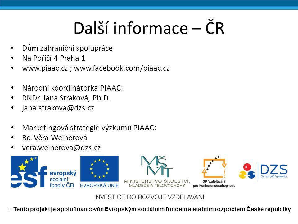 Další informace – ČR Dům zahraniční spolupráce Na Poříčí 4 Praha 1 www.piaac.cz ; www.facebook.com/piaac.cz Národní koordinátorka PIAAC: RNDr. Jana St