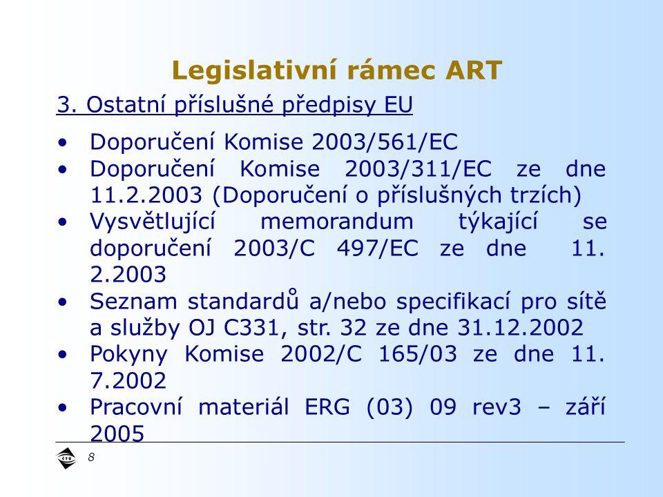 8 3. Ostatní příslušné předpisy EU Doporučení Komise 2003/561/EC Doporučení Komise 2003/311/EC ze dne 11.2.2003 (Doporučení o příslušných trzích) Vysv