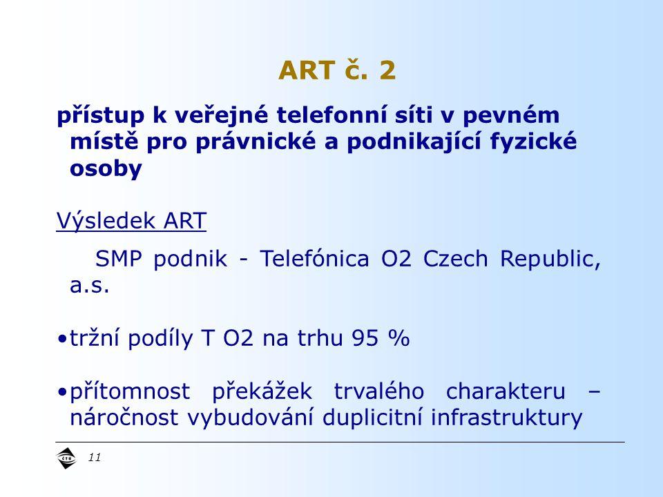 11 přístup k veřejné telefonní síti v pevném místě pro právnické a podnikající fyzické osoby Výsledek ART SMP podnik - Telefónica O2 Czech Republic, a.s.