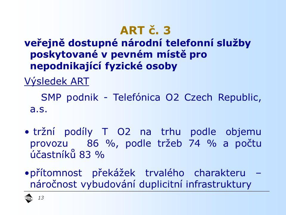 13 veřejně dostupné národní telefonní služby poskytované v pevném místě pro nepodnikající fyzické osoby Výsledek ART SMP podnik - Telefónica O2 Czech Republic, a.s.