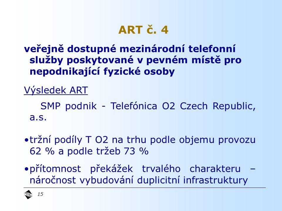 15 veřejně dostupné mezinárodní telefonní služby poskytované v pevném místě pro nepodnikající fyzické osoby Výsledek ART SMP podnik - Telefónica O2 Czech Republic, a.s.