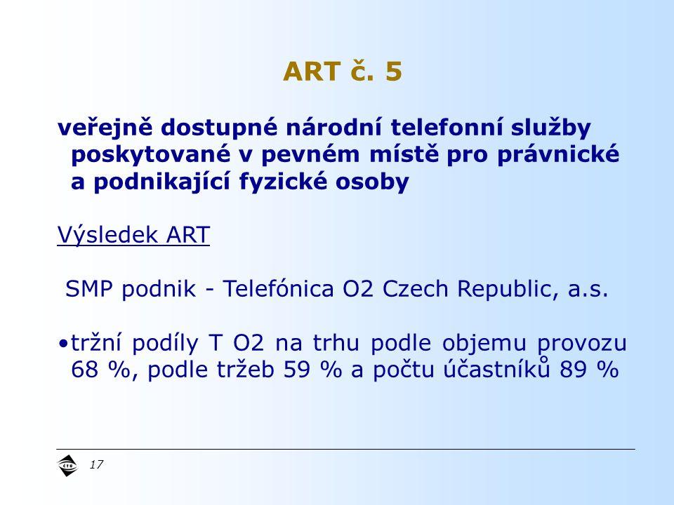 17 veřejně dostupné národní telefonní služby poskytované v pevném místě pro právnické a podnikající fyzické osoby Výsledek ART SMP podnik - Telefónica O2 Czech Republic, a.s.