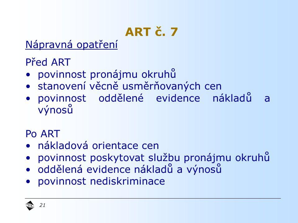 21 Nápravná opatření Před ART povinnost pronájmu okruhů stanovení věcně usměrňovaných cen povinnost oddělené evidence nákladů a výnosů Po ART nákladová orientace cen povinnost poskytovat službu pronájmu okruhů oddělená evidence nákladů a výnosů povinnost nediskriminace ART č.