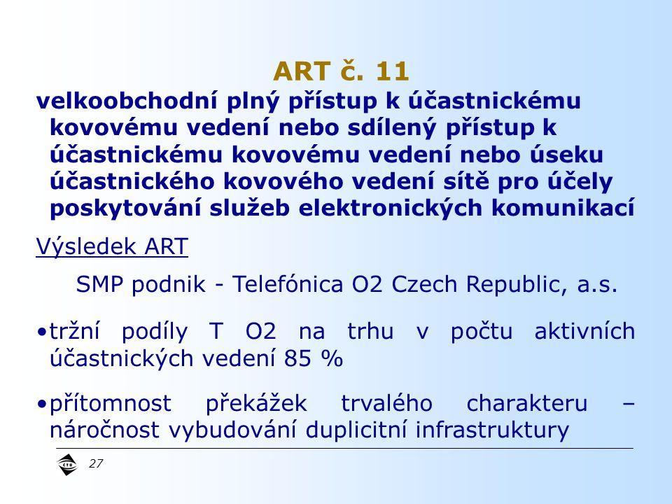 27 velkoobchodní plný přístup k účastnickému kovovému vedení nebo sdílený přístup k účastnickému kovovému vedení nebo úseku účastnického kovového vedení sítě pro účely poskytování služeb elektronických komunikací Výsledek ART SMP podnik - Telefónica O2 Czech Republic, a.s.