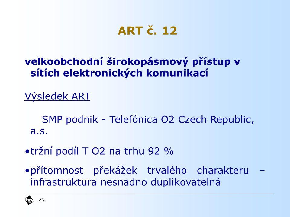 29 velkoobchodní širokopásmový přístup v sítích elektronických komunikací Výsledek ART SMP podnik - Telefónica O2 Czech Republic, a.s.