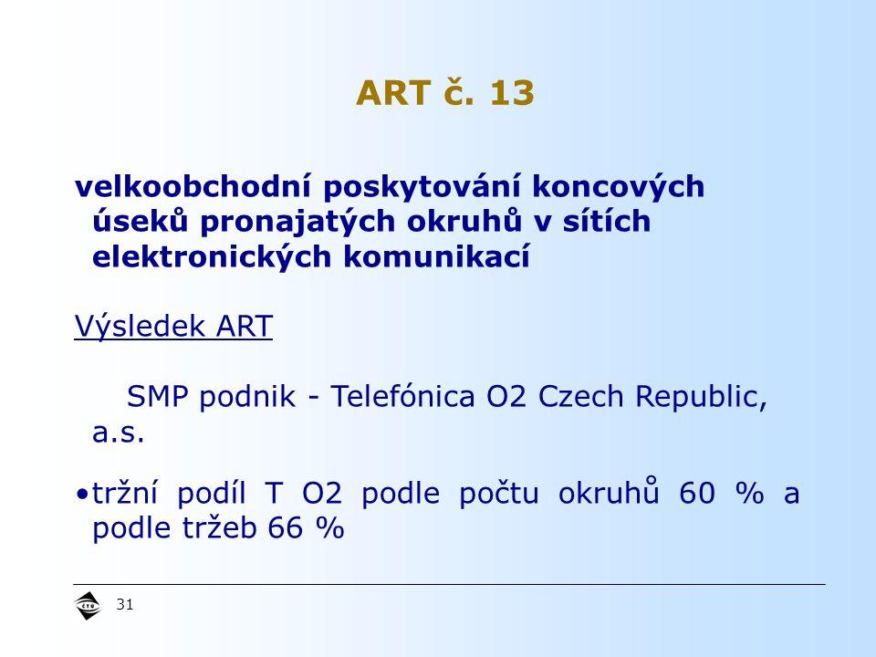 31 velkoobchodní poskytování koncových úseků pronajatých okruhů v sítích elektronických komunikací Výsledek ART SMP podnik - Telefónica O2 Czech Republic, a.s.
