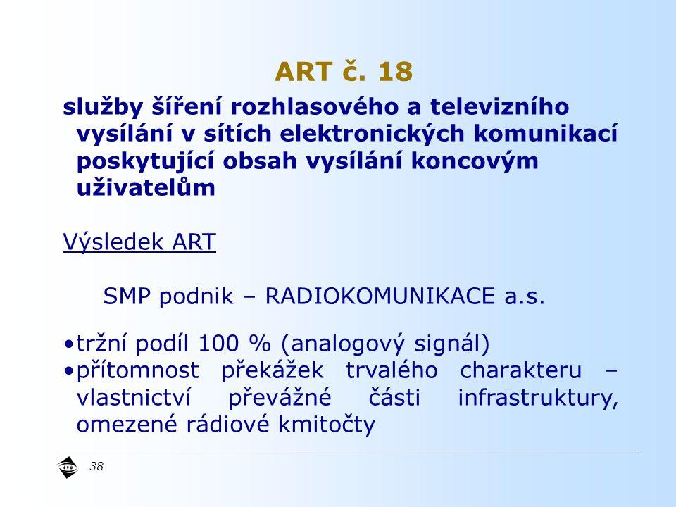 38 služby šíření rozhlasového a televizního vysílání v sítích elektronických komunikací poskytující obsah vysílání koncovým uživatelům Výsledek ART SMP podnik – RADIOKOMUNIKACE a.s.